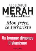Mon Frere, Ce Terroriste: Un Homme Denonce L'Islamisme