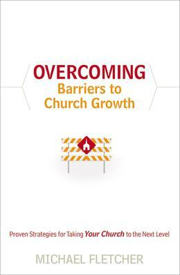 Overcoming Barriers to Church Growth: Proven Strategies for Taking Your Church to the Next Level