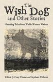 The Wish Dog: Haunting tales from Welsh women writers