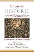 "Case for Historic Premillennialism, A: An Alternative to ""Left Behind"" Eschatology"