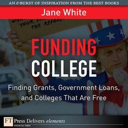 Funding College: Finding Grants, Government Loans, and Colleges That Are Free