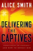Delivering the Captives: Understanding the Strongman - And How to Defeat Him
