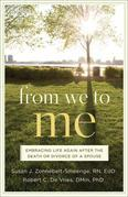 From We to Me: Embracing Life Again After the Death or Divorce of a Spouse