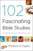 102 Fascinating Bible Studies: For Personal or Group Use