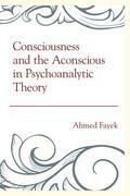 Consciousness and the Aconscious in Psychoanalytic Theory