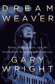 Dream Weaver: A Memoir; Music, Meditation, and My Friendship with George Harrison