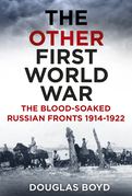 The Other First World War: The Blood-Soaked Russian Fronts 1914-1922