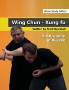 Wing Chun Kung Fu - The Brutality of Biu Jee - Home Study Edition