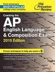 Cracking the AP English Language & Composition Exam, 2015 Edition