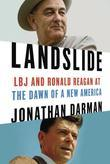 Landslide: LBJ and Ronald Reagan at the Dawn of a New America