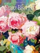 Franz Bischoff: 95 Masterpieces