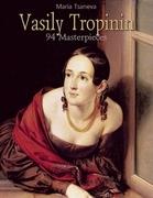 Vasily Tropinin: 94 Masterpieces