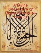 A Divine Prespective on Rights (Risalat al-Huquq)