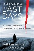 Unlocking the Last Days: A Guide to the Book of Revelation and the End Times