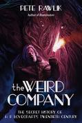 The Weird Company: The Secret History of H. P. Lovecraft's Twentieth Century