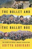 The Bullet and the Ballot Box: The Story of Nepal's Maoist Revolution