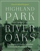 Highland Park and River Oaks: The Origins of Garden Suburban Community Planning in Texas