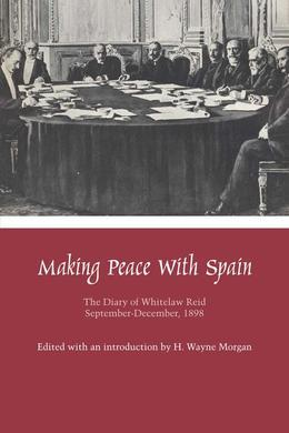 Making Peace with Spain: The Diary of Whitelaw Reid, September-December, 1898