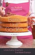 Bake Until Golden: A Novel