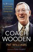 Coach Wooden: The 7 Principles That Shaped His Life and Will Change Yours