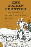 The Golden Frontier: The Recollections of Herman Francis Reinhart, 1851-1869