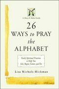 26 Ways to Pray the Alphabet: Daily Spiritual Practices to Help You Ask, Begin, Center, and Do - A Mercy & Melons Guide