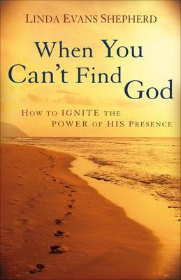 When You Can't Find God: How to Ignite the Power of His Presence