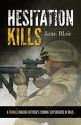 Hesitation Kills: A Female Marine Officer's Combat Experience in Iraq