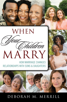 When Your Children Marry: How Marriage Changes Relationships with Sons and Daughters