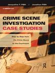 Crime Scene Investigation Case Studies: Step by Step from the Crime Scene to the Courtroom