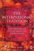 The Interpersonal Tradition: The Origins of Psychoanalytic Subjectivity