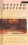 Nuestro destino: Enseñanzas bíblicas sobre los últimos tiempos