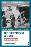 The Flu Epidemic of 1918: America's Experience in the Global Health Crisis