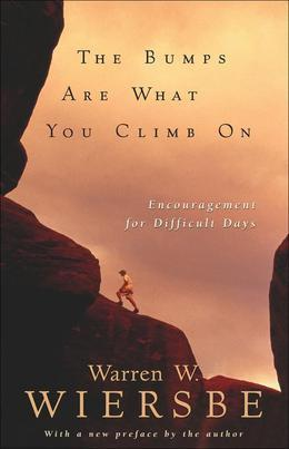 Bumps Are What You Climb On, The: Encouragement for Difficult Days