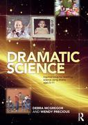 Dramatic Science: Inspired Ideas for Teaching Science Using Drama Ages 5-11