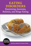 Eating Disorders: Examining Anorexia, Bulimia, and Binge Eating