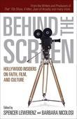 Behind the Screen: Hollywood Insiders on Faith, Film, and Culture
