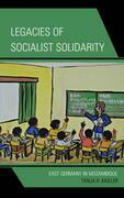 Legacies of Socialist Solidarity: East Germany in Mozambique