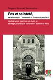 Fès et sainteté, de la fondation à l'avènement du Protectorat (808-1912)
