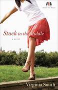 Stuck in the Middle: A Novel
