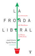 La fronda liberal. La reinvención del Liberalismo en México (1990-2014)