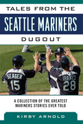 Tales from the Seattle Mariners Dugout: A Collection of the Greatest Mariners Stories Ever Told: A Collection of the Greatest Mariners Stories Ever To