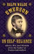 Ralph Waldo Emerson on Self-Reliance: Advice, Wit, and Wisdom from the Father of Transcendentalism: Advice, Wit, and Wisdom from the Father of Transce