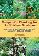 Companion Planting for the Kitchen Gardener: Tips, Advice, and Garden Plans for a Healthy Organic Garden: Tips, Advice, and Garden Plans for a Healthy