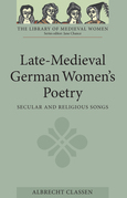 Late-Medieval German Women's Poetry: Secular and Religious Songs