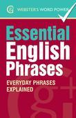 Webster''s Word Power Essential English Phrases: Everyday Phrases Explained: Everyday Phrases Explained