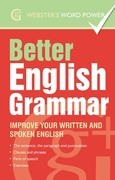 Webster''s Word Power Better English Grammar: Improve Your Written and Spoken English: Improve Your Written and Spoken English