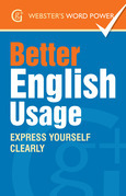 Webster''s Word Power Better English Usage: Express Yourself Clearly: Express Yourself Clearly