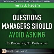 Questions Managers Should Avoid Asking: Be Productive, Not Destructive