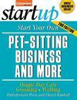 Start Your Own Pet-Sitting Business and More: Doggie Day Care, Grooming, Walking
